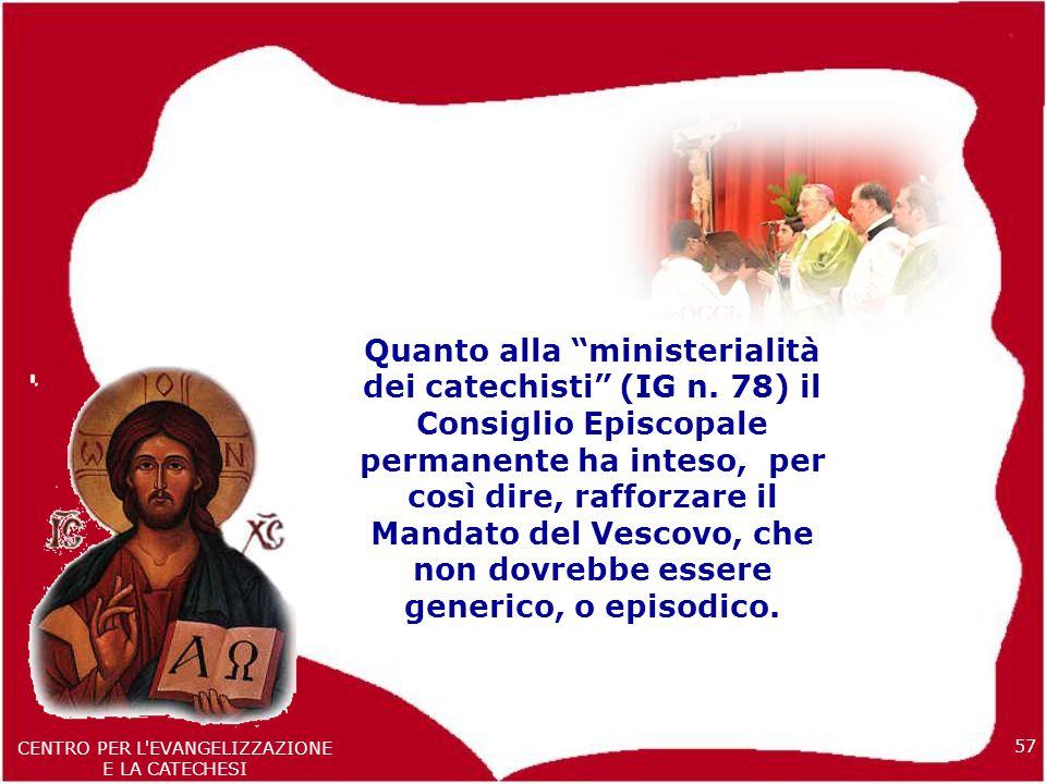57 CENTRO PER L EVANGELIZZAZIONE E LA CATECHESI Quanto alla ministerialità dei catechisti (IG n.