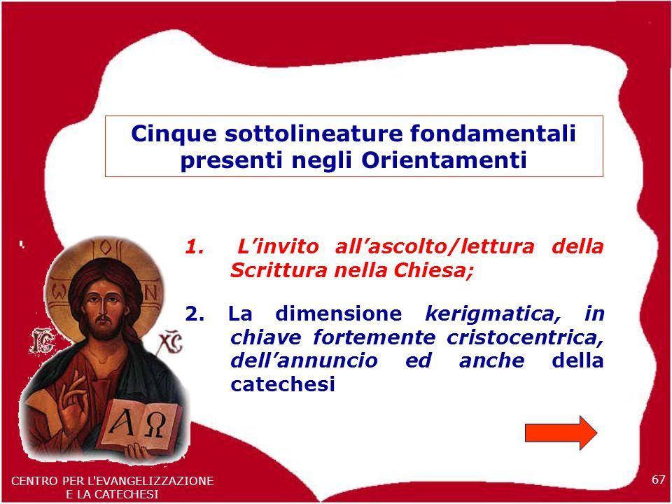 67 CENTRO PER L EVANGELIZZAZIONE E LA CATECHESI Cinque sottolineature fondamentali presenti negli Orientamenti 1.