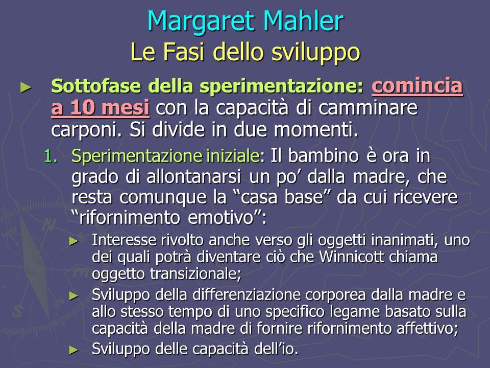Margaret Mahler Le Fasi dello sviluppo ► Sottofase della sperimentazione: comincia a 10 mesi con la capacità di camminare carponi.