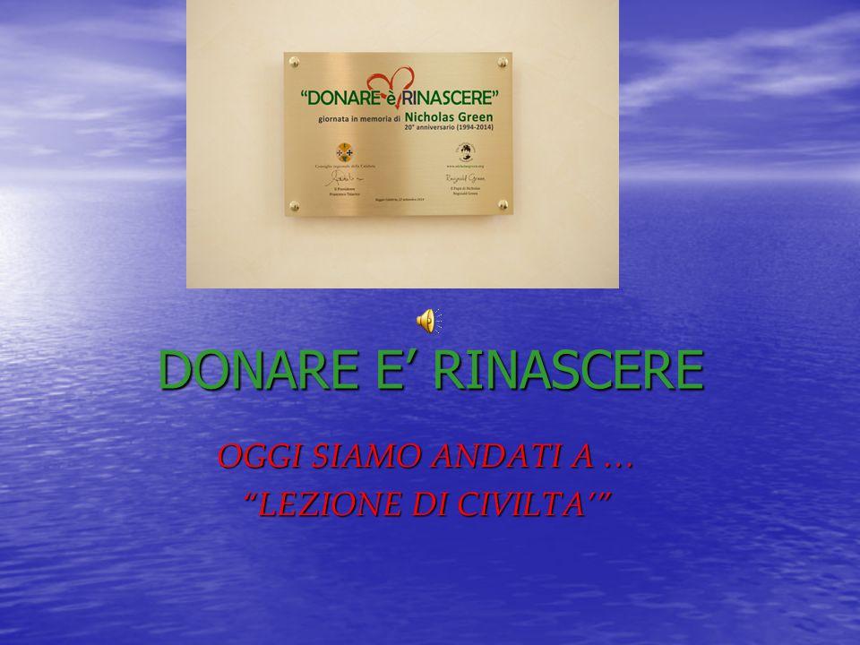 DONARE E' RINASCERE OGGI SIAMO ANDATI A … LEZIONE DI CIVILTA'