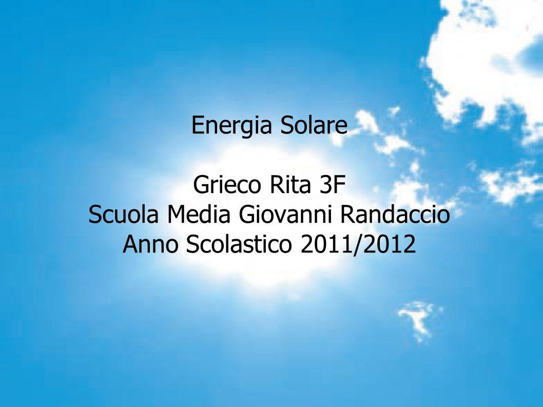 Energia Solare Grieco Rita 3F Scuola Media Giovanni Randaccio Anno Scolastico 2011/2012