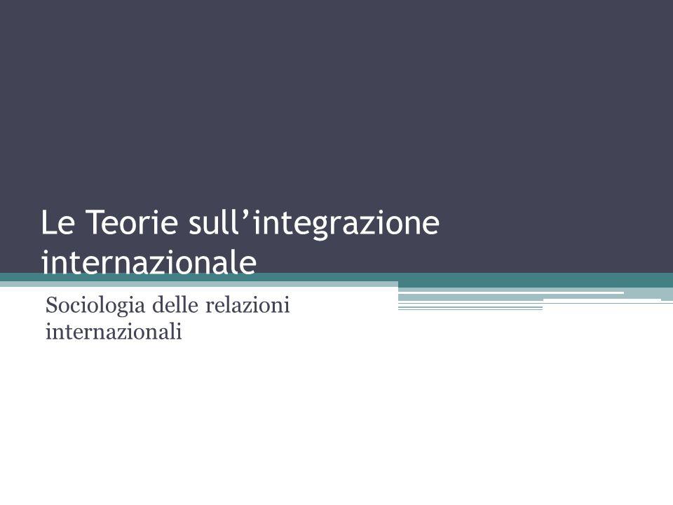 Le Teorie sull'integrazione internazionale Sociologia delle relazioni internazionali