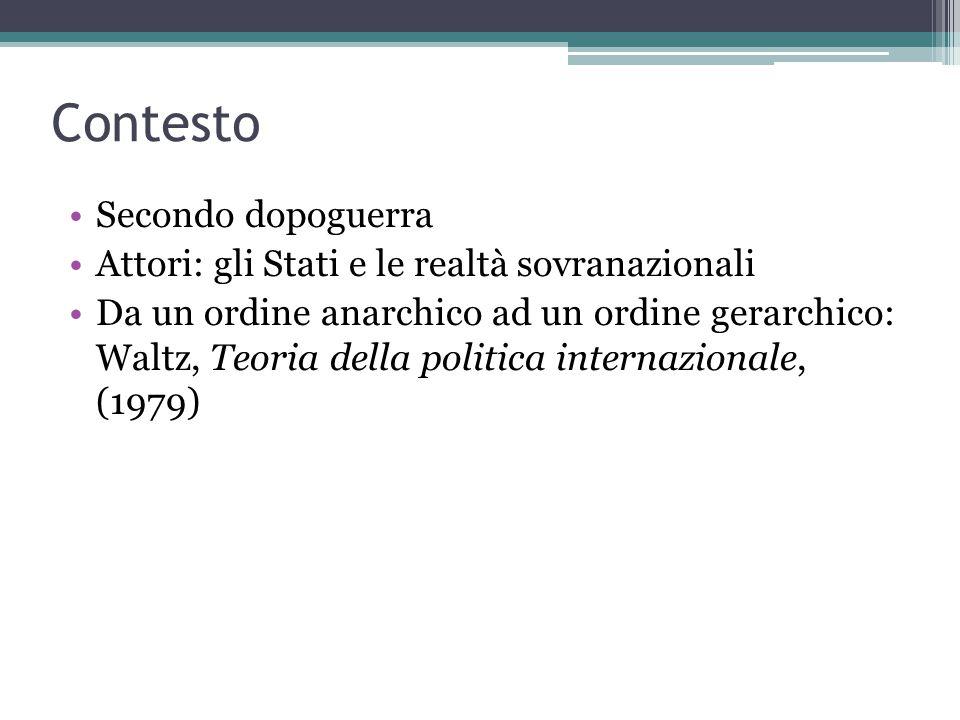 Contesto Secondo dopoguerra Attori: gli Stati e le realtà sovranazionali Da un ordine anarchico ad un ordine gerarchico: Waltz, Teoria della politica internazionale, (1979)