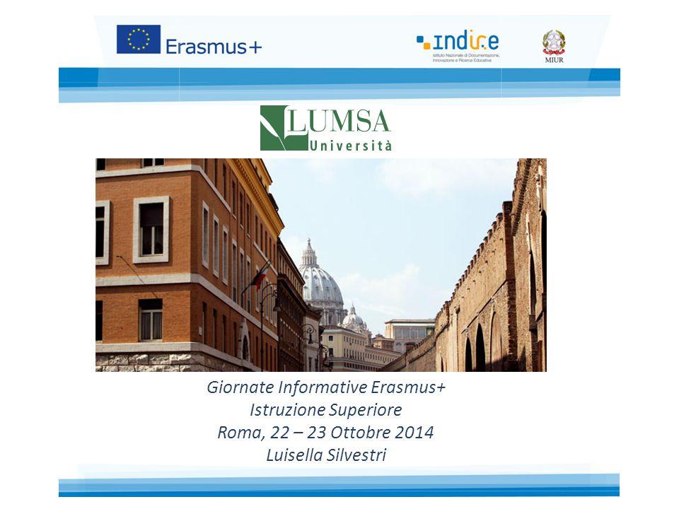 Giornate Informative Erasmus+ Istruzione Superiore Roma, 22 – 23 Ottobre 2014 Luisella Silvestri