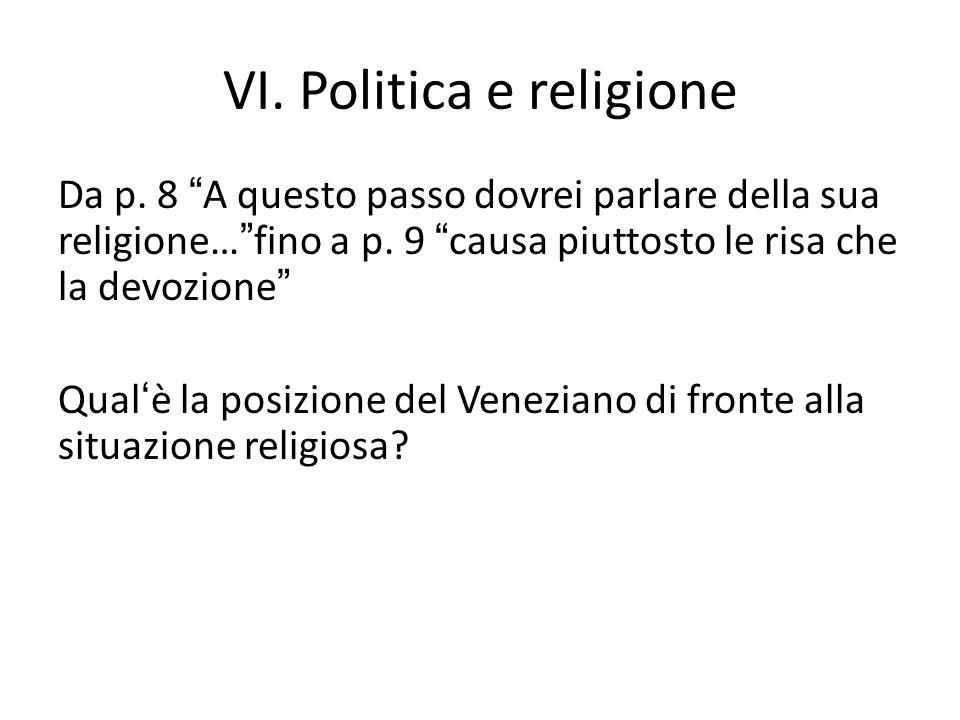 """VI. Politica e religione Da p. 8 """"A questo passo dovrei parlare della sua religione…""""fino a p. 9 """"causa piuttosto le risa che la devozione"""" Qual'è la"""