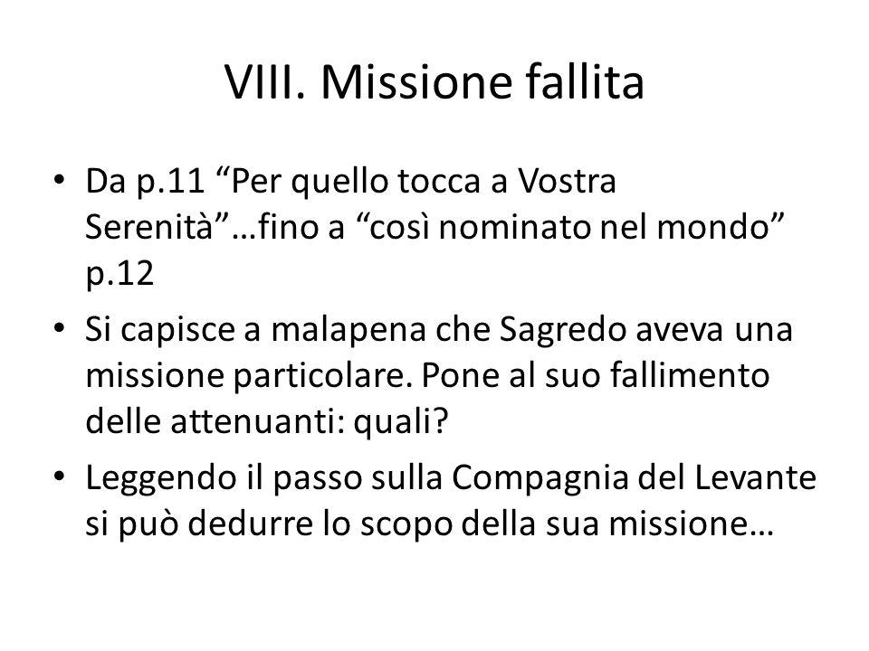 """VIII. Missione fallita Da p.11 """"Per quello tocca a Vostra Serenità""""…fino a """"così nominato nel mondo"""" p.12 Si capisce a malapena che Sagredo aveva una"""