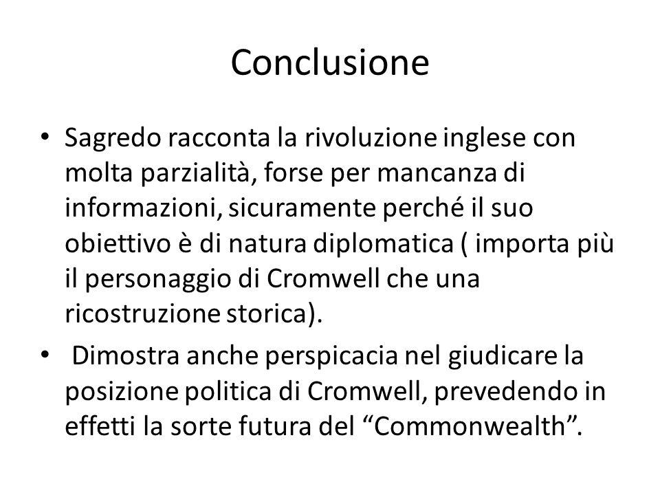 Conclusione Sagredo racconta la rivoluzione inglese con molta parzialità, forse per mancanza di informazioni, sicuramente perché il suo obiettivo è di