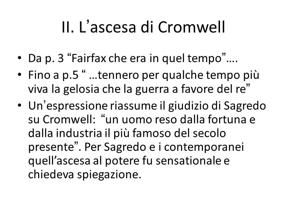 """II. L'ascesa di Cromwell Da p. 3 """"Fairfax che era in quel tempo""""…. Fino a p.5 """" …tennero per qualche tempo più viva la gelosia che la guerra a favore"""