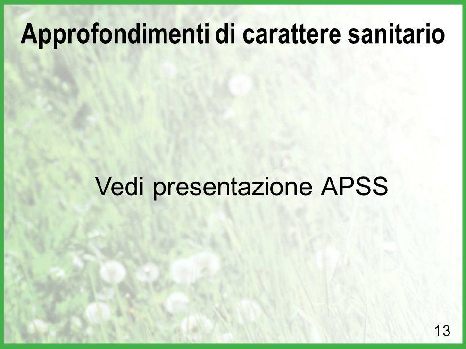 Vedi presentazione APSS 13 Approfondimenti di carattere sanitario