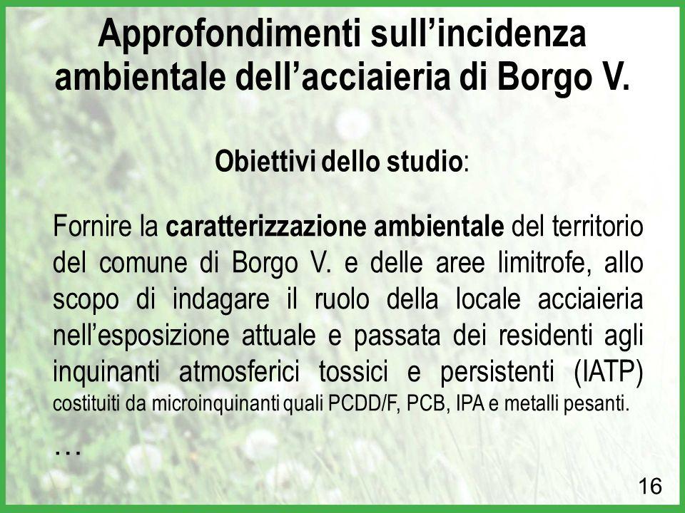 Fornire la caratterizzazione ambientale del territorio del comune di Borgo V. e delle aree limitrofe, allo scopo di indagare il ruolo della locale acc