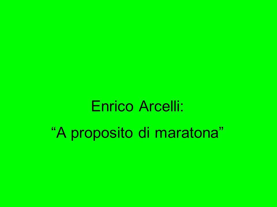 """Enrico Arcelli: """"A proposito di maratona"""""""