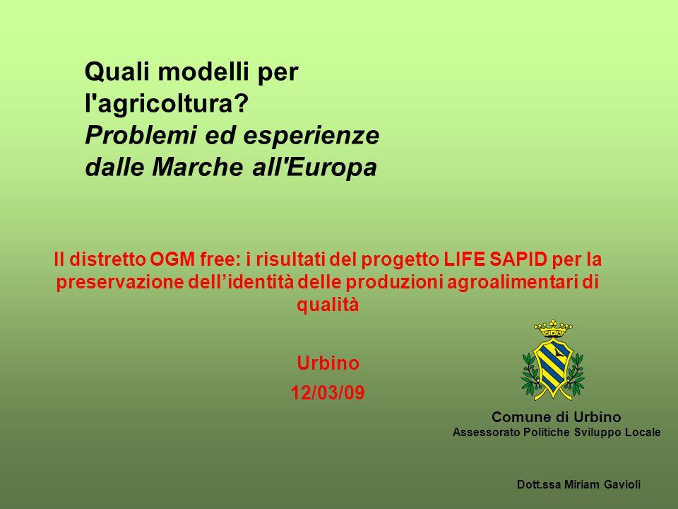 LIFE AMBIENTE 2005 SAPID Strategy for Agricoltural Products Identity Defence Strategie per la protezione su ampia scala dell'identità dei prodotti agricoli dalle contaminazioni con OGM Comune di Urbino Assessorato Politiche Sviluppo Locale