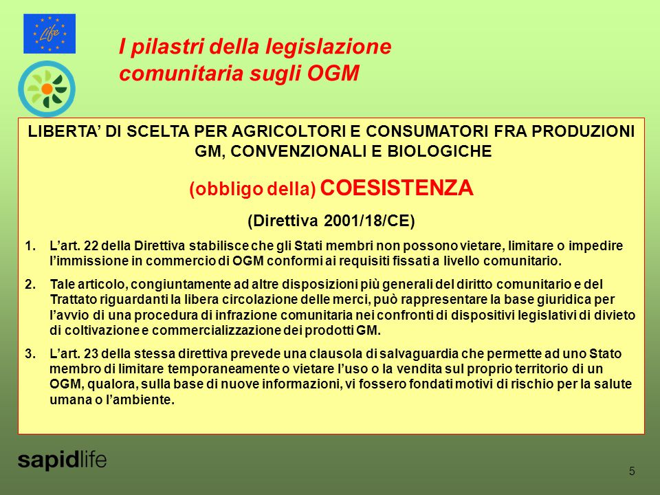 5 LIBERTA' DI SCELTA PER AGRICOLTORI E CONSUMATORI FRA PRODUZIONI GM, CONVENZIONALI E BIOLOGICHE (obbligo della) COESISTENZA (Direttiva 2001/18/CE) 1.L'art.