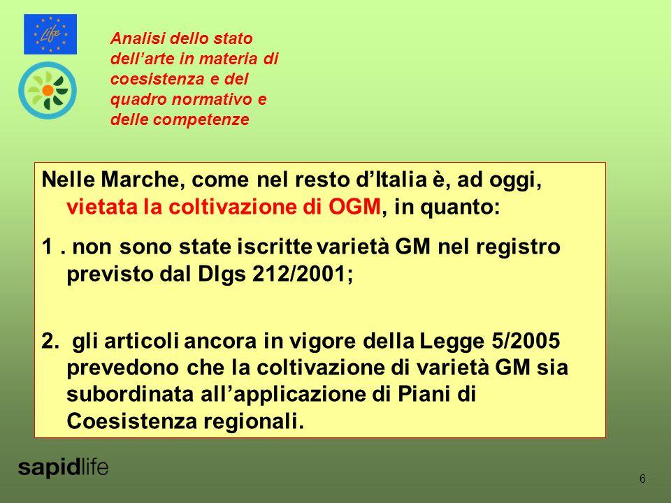6 Nelle Marche, come nel resto d'Italia è, ad oggi, vietata la coltivazione di OGM, in quanto: 1.