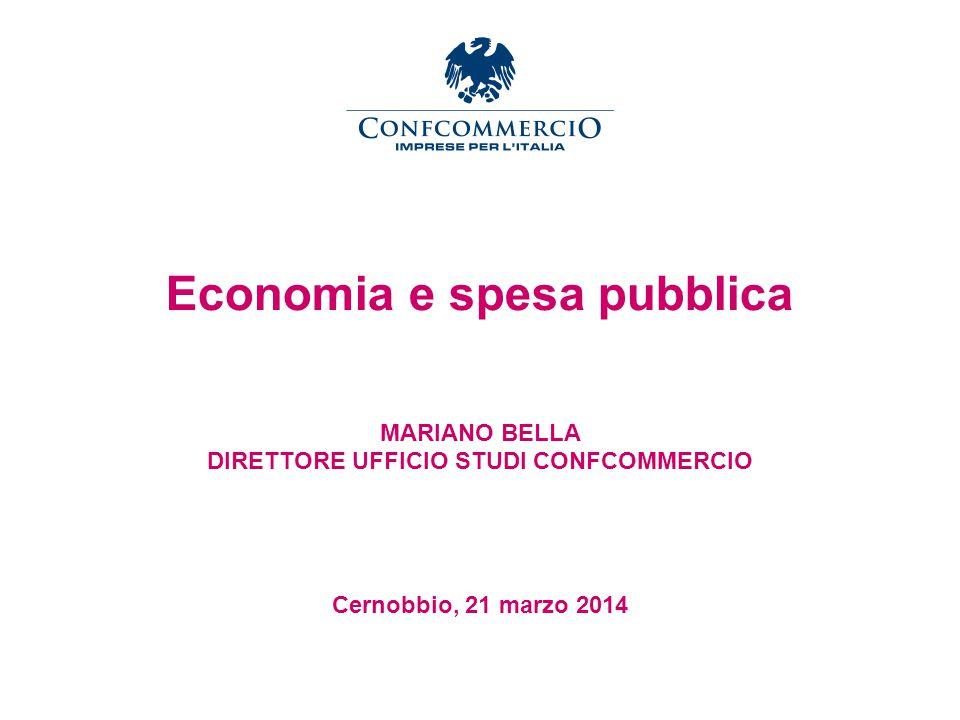 Economia e spesa pubblica MARIANO BELLA DIRETTORE UFFICIO STUDI CONFCOMMERCIO Cernobbio, 21 marzo 2014
