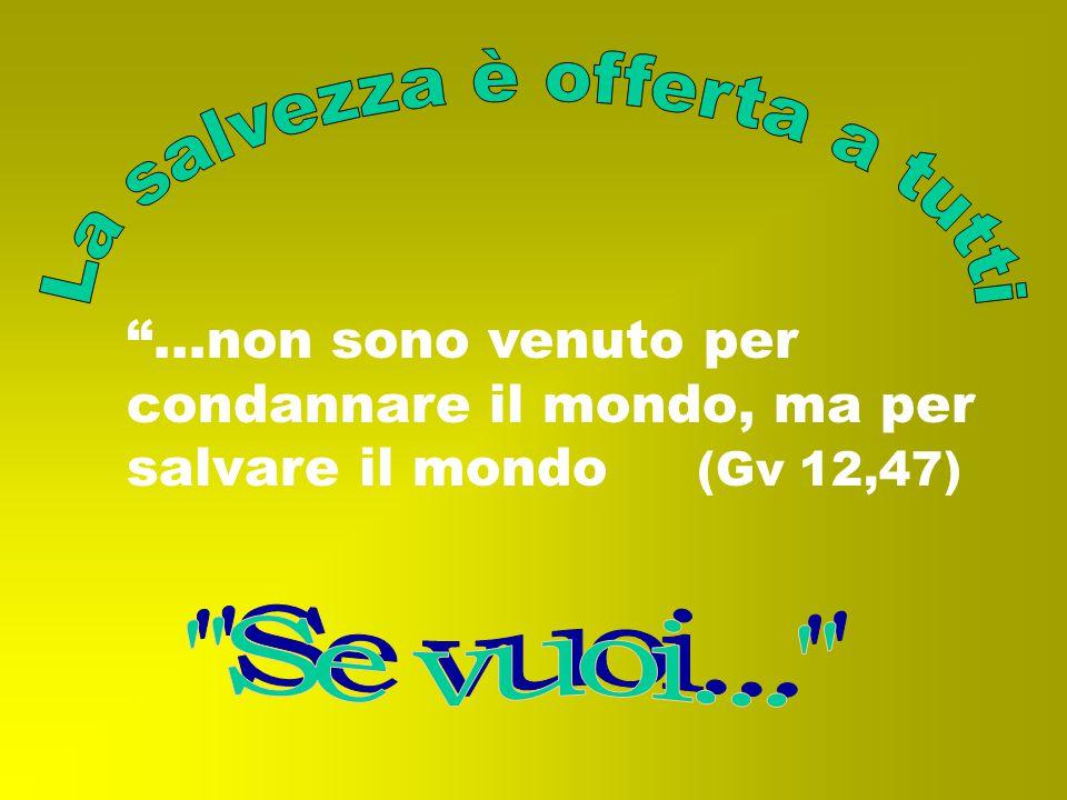 …non sono venuto per condannare il mondo, ma per salvare il mondo (Gv 12,47)