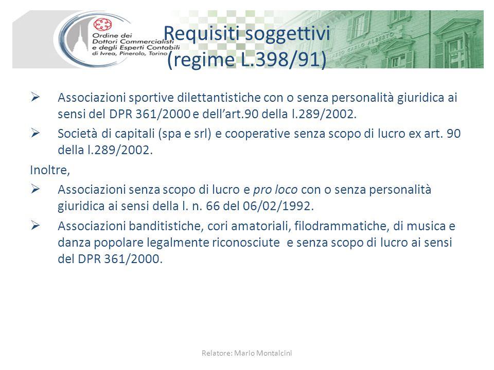 Requisiti soggettivi (regime L.398/91)  Associazioni sportive dilettantistiche con o senza personalità giuridica ai sensi del DPR 361/2000 e dell'art.90 della l.289/2002.