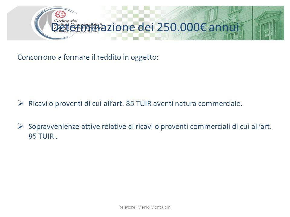 Determinazione dei 250.000€ annui Concorrono a formare il reddito in oggetto:  Ricavi o proventi di cui all'art.