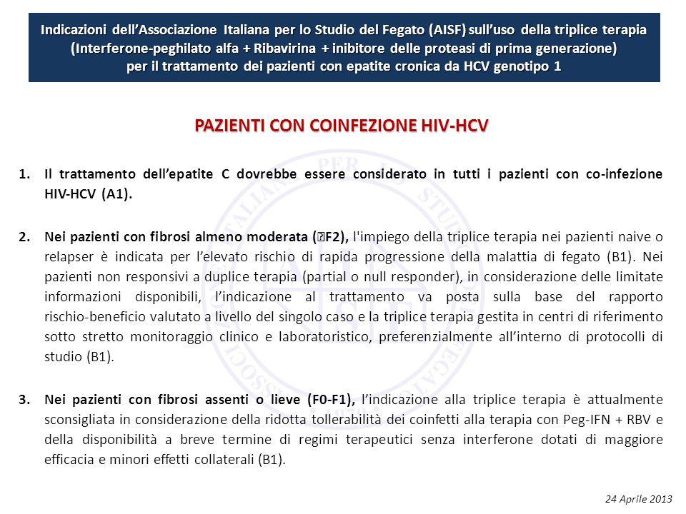 Indicazioni dell'Associazione Italiana per lo Studio del Fegato (AISF) sull'uso della triplice terapia (Interferone-peghilato alfa + Ribavirina + inibitore delle proteasi di prima generazione) per il trattamento dei pazienti con epatite cronica da HCV genotipo 1 1.Il trattamento dell'epatite C dovrebbe essere considerato in tutti i pazienti con co‐infezione HIV‐HCV (A1).