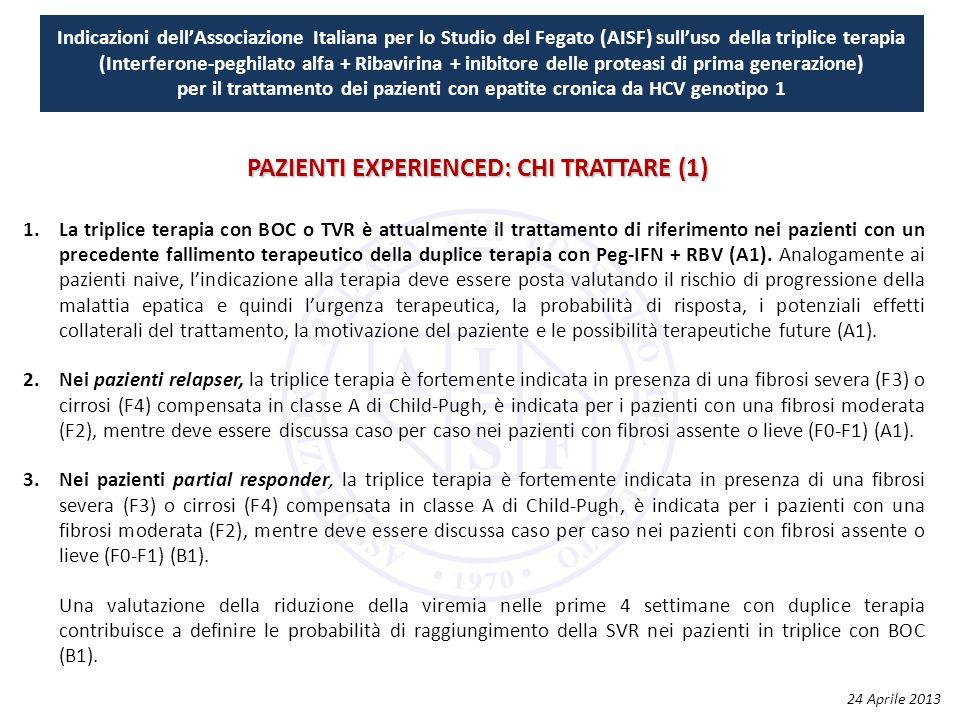 Indicazioni dell'Associazione Italiana per lo Studio del Fegato (AISF) sull'uso della triplice terapia (Interferone-peghilato alfa + Ribavirina + inibitore delle proteasi di prima generazione) per il trattamento dei pazienti con epatite cronica da HCV genotipo 1 1.La triplice terapia con BOC o TVR è attualmente il trattamento di riferimento nei pazienti con un precedente fallimento terapeutico della duplice terapia con Peg‐IFN + RBV (A1).