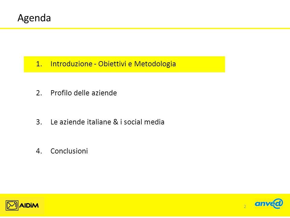 Agenda 1.Introduzione - Obiettivi e Metodologia 2.Profilo delle aziende 3.Le aziende italiane & i social media 4.Conclusioni 2