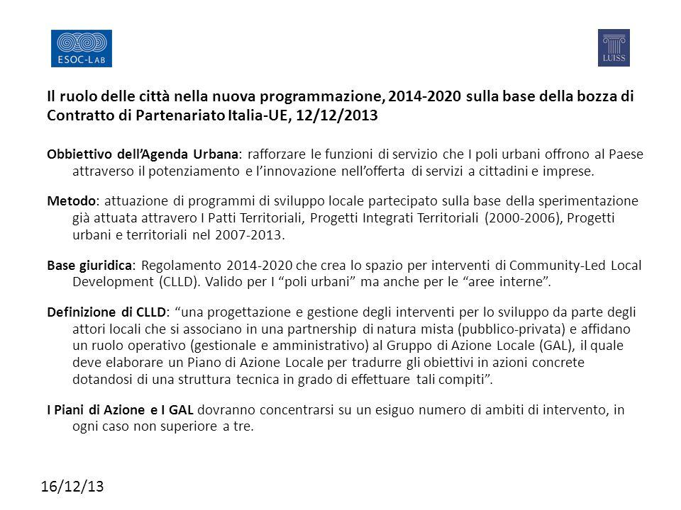 Il ruolo delle città nella nuova programmazione, 2014-2020 sulla base della bozza di Contratto di Partenariato Italia-UE, 12/12/2013 Obbiettivo dell'Agenda Urbana: rafforzare le funzioni di servizio che I poli urbani offrono al Paese attraverso il potenziamento e l'innovazione nell'offerta di servizi a cittadini e imprese.