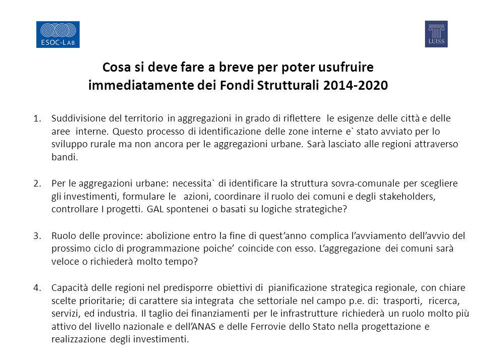 Cosa si deve fare a breve per poter usufruire immediatamente dei Fondi Strutturali 2014-2020 1.Suddivisione del territorio in aggregazioni in grado di riflettere le esigenze delle città e delle aree interne.