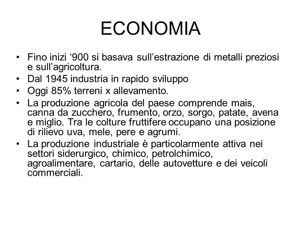 ECONOMIA Fino inizi '900 si basava sull'estrazione di metalli preziosi e sull'agricoltura. Dal 1945 industria in rapido sviluppo Oggi 85% terreni x al