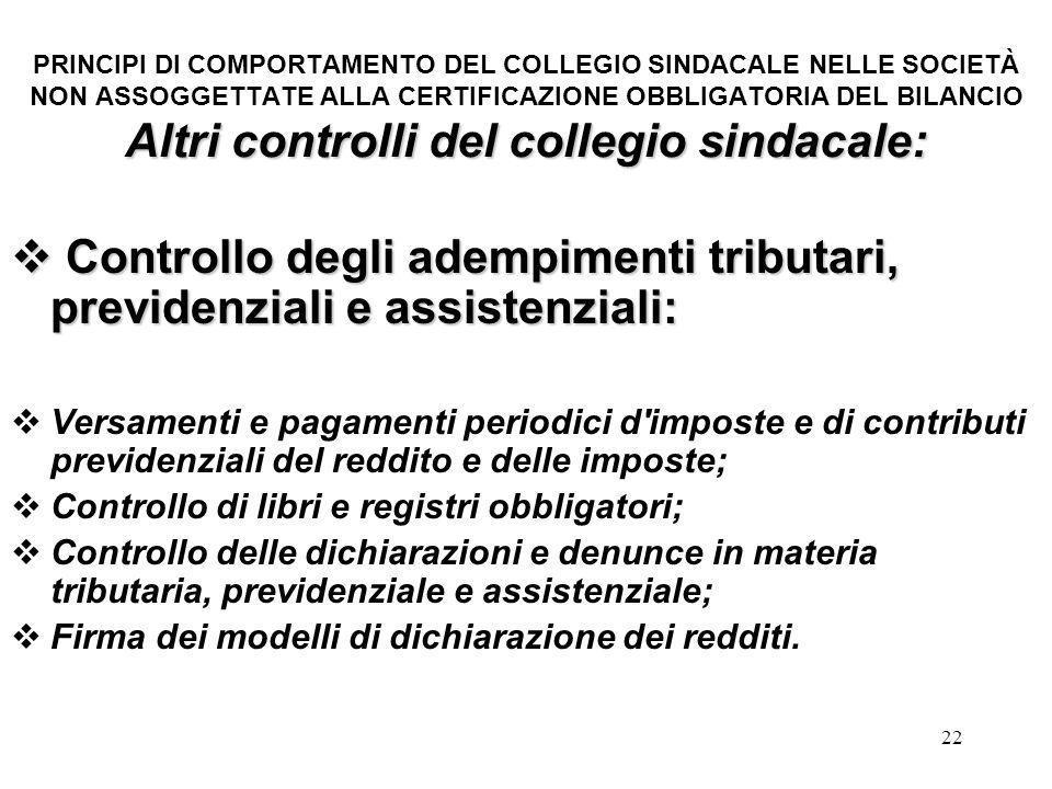 22 Altri controlli del collegio sindacale: PRINCIPI DI COMPORTAMENTO DEL COLLEGIO SINDACALE NELLE SOCIETÀ NON ASSOGGETTATE ALLA CERTIFICAZIONE OBBLIGA