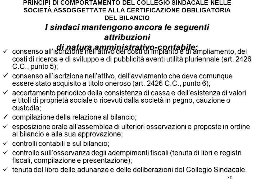 30 I sindaci mantengono ancora le seguenti attribuzioni di natura amministrativo-contabile: PRINCIPI DI COMPORTAMENTO DEL COLLEGIO SINDACALE NELLE SOC