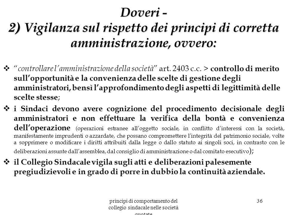 principi di comportamento del collegio sindacale nelle società quotate 36 Doveri - 2) Vigilanza sul rispetto dei principi di corretta amministrazione,