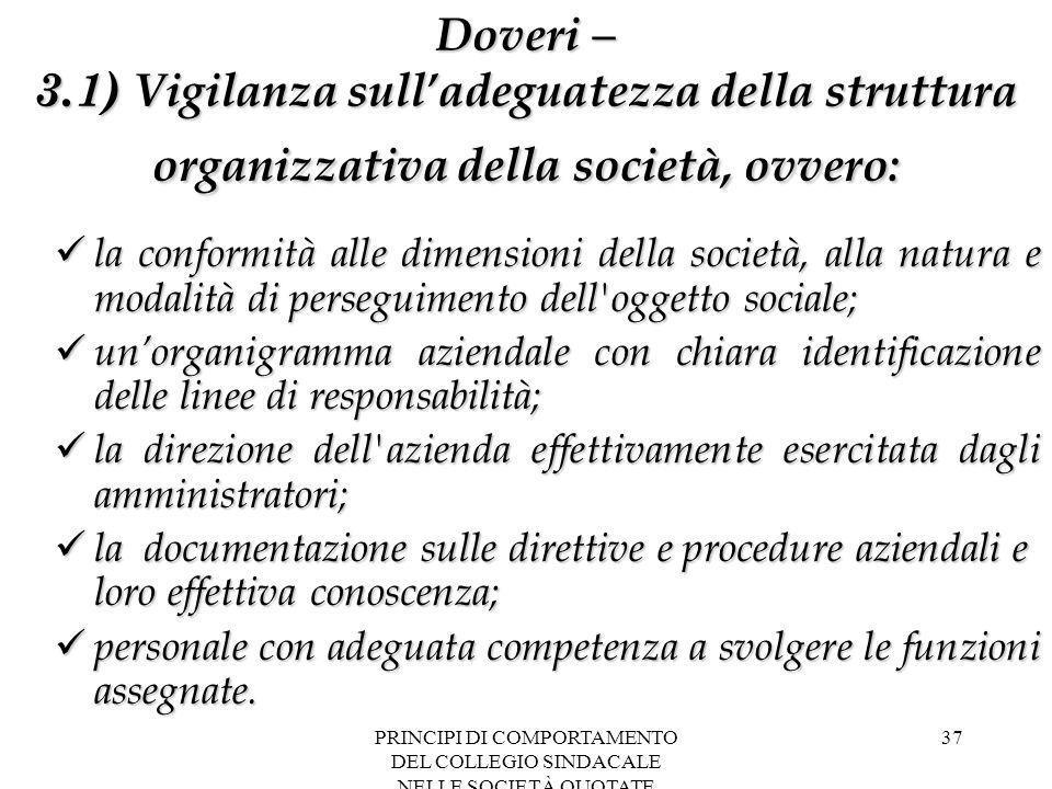 PRINCIPI DI COMPORTAMENTO DEL COLLEGIO SINDACALE NELLE SOCIETÀ QUOTATE 37 Doveri – 3.1) Vigilanza sull'adeguatezza della struttura organizzativa della