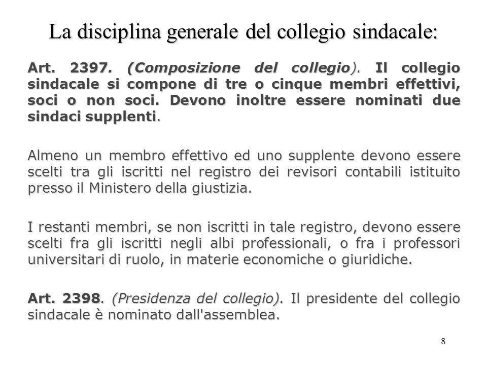 8 La disciplina generale del collegio sindacale: Art. 2397. (Composizione del collegio). Il collegio sindacale si compone di tre o cinque membri effet