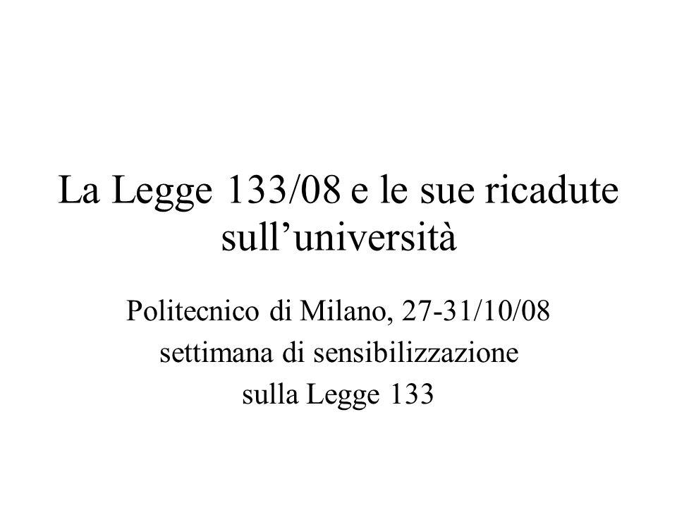 La Legge 133/08 e le sue ricadute sull'università Politecnico di Milano, 27-31/10/08 settimana di sensibilizzazione sulla Legge 133
