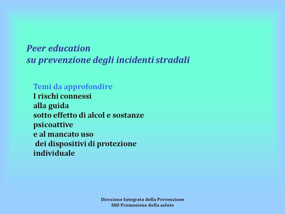 Direzione Integrata della Prevenzione SSD Promozione della salute Peer education su prevenzione degli incidenti stradali Temi da approfondire I rischi