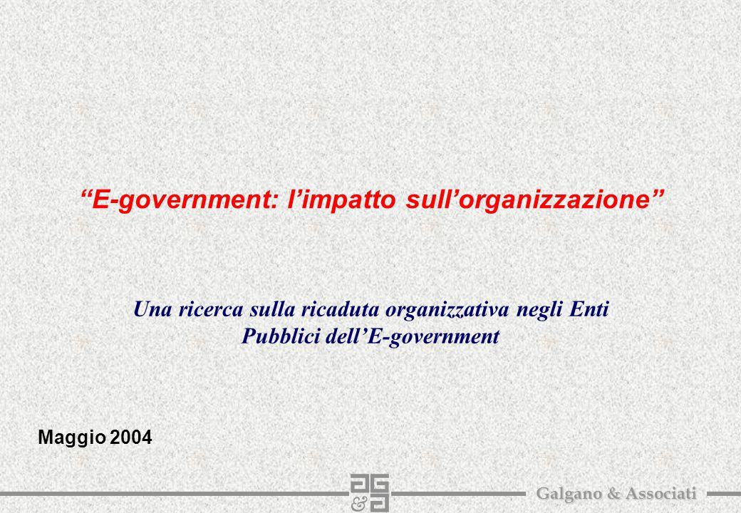 1 Galgano & Associati E-government: l'impatto sull'organizzazione Una ricerca sulla ricaduta organizzativa negli Enti Pubblici dell'E-government Maggio 2004