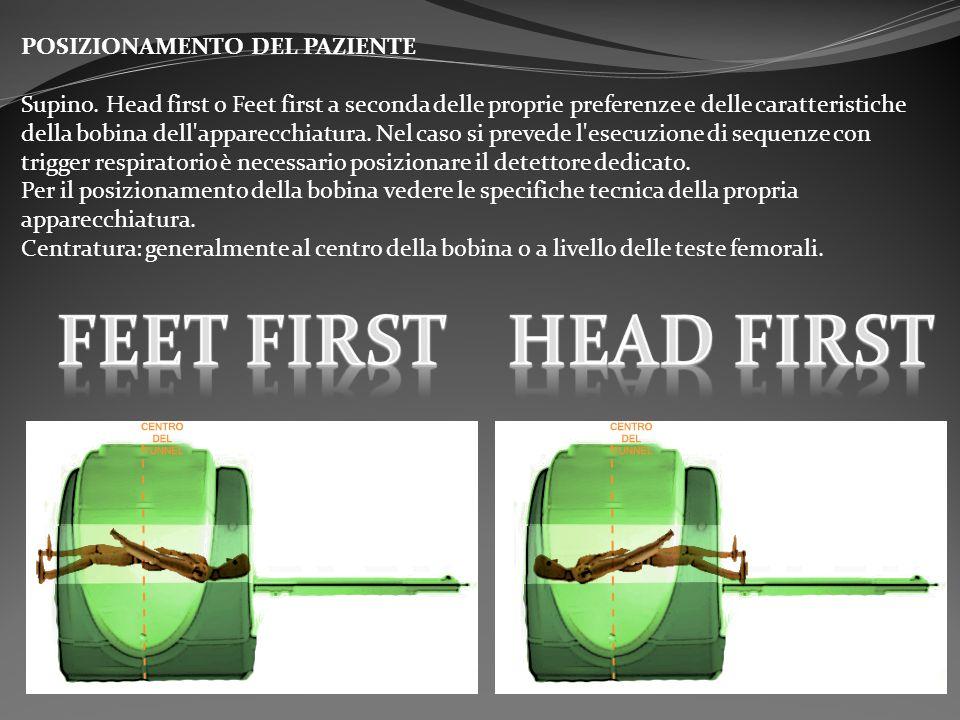 POSIZIONAMENTO DEL PAZIENTE Supino. Head first o Feet first a seconda delle proprie preferenze e delle caratteristiche della bobina dell'apparecchiatu