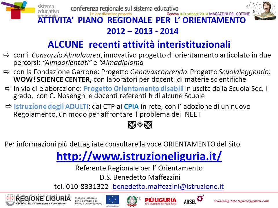 Benedetto Maffezzini - U.S.R. Liguria 10 ATTIVITA' PIANO REGIONALE PER L' ORIENTAMENTO 2012 – 2013 - 2014 ALCUNE recenti attività interistituzionali 