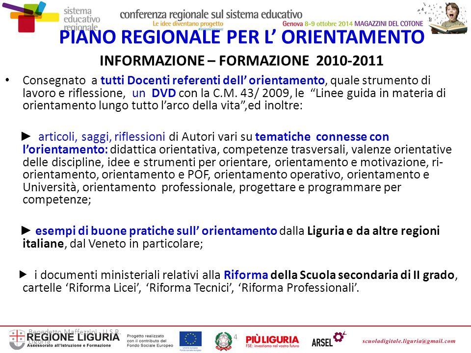 Benedetto Maffezzini - U.S.R. Liguria 4 PIANO REGIONALE PER L' ORIENTAMENTO INFORMAZIONE – FORMAZIONE 2010-2011 Consegnato a tutti Docenti referenti d
