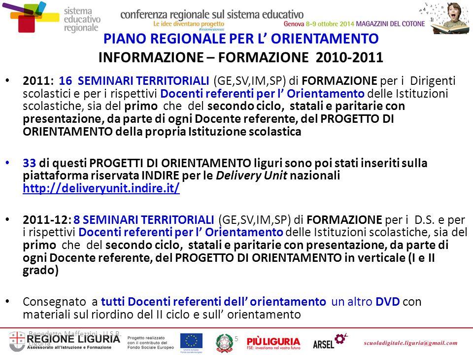 Benedetto Maffezzini - U.S.R. Liguria 5 PIANO REGIONALE PER L' ORIENTAMENTO INFORMAZIONE – FORMAZIONE 2010-2011 2011: 16 SEMINARI TERRITORIALI (GE,SV,