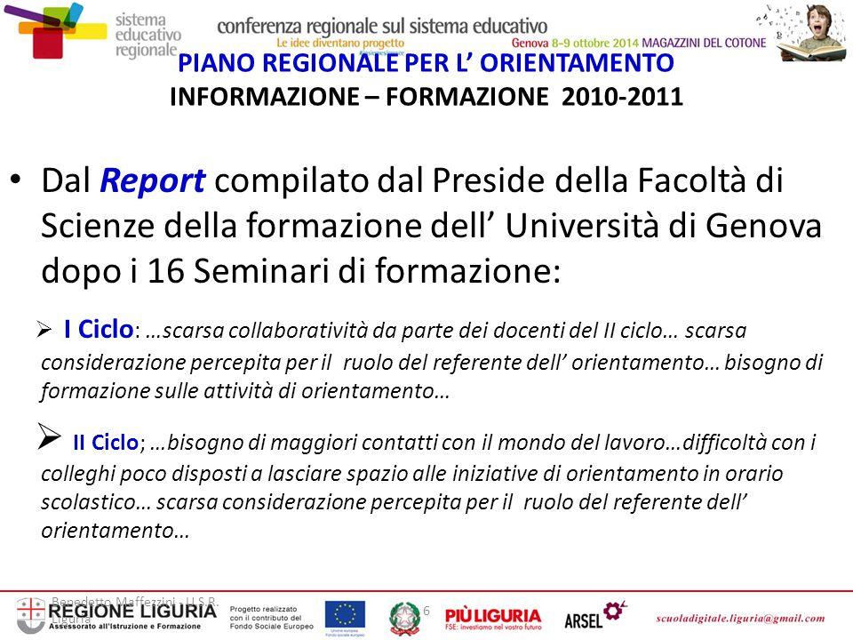 Benedetto Maffezzini - U.S.R. Liguria 6 PIANO REGIONALE PER L' ORIENTAMENTO INFORMAZIONE – FORMAZIONE 2010-2011 Dal Report compilato dal Preside della