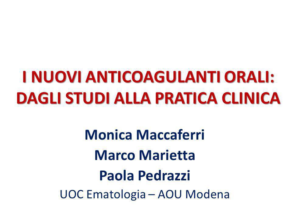 I NUOVI ANTICOAGULANTI ORALI: DAGLI STUDI ALLA PRATICA CLINICA Monica Maccaferri Marco Marietta Paola Pedrazzi UOC Ematologia – AOU Modena