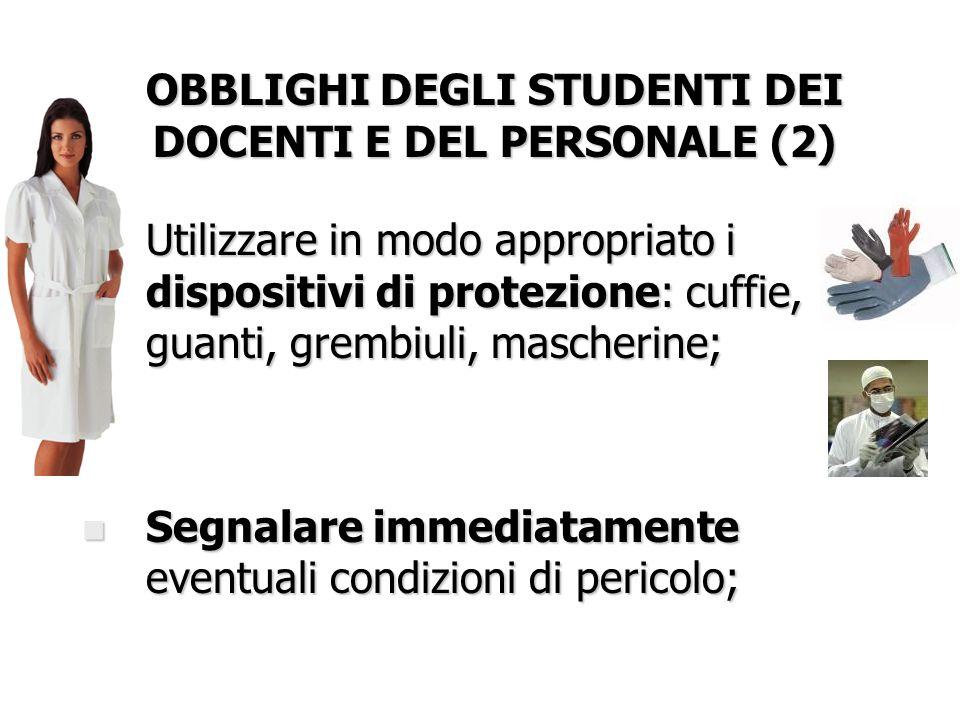 OBBLIGHI DEGLI STUDENTI DEI DOCENTI E DEL PERSONALE (2) n Utilizzare in modo appropriato i dispositivi di protezione: cuffie, guanti, grembiuli, masch