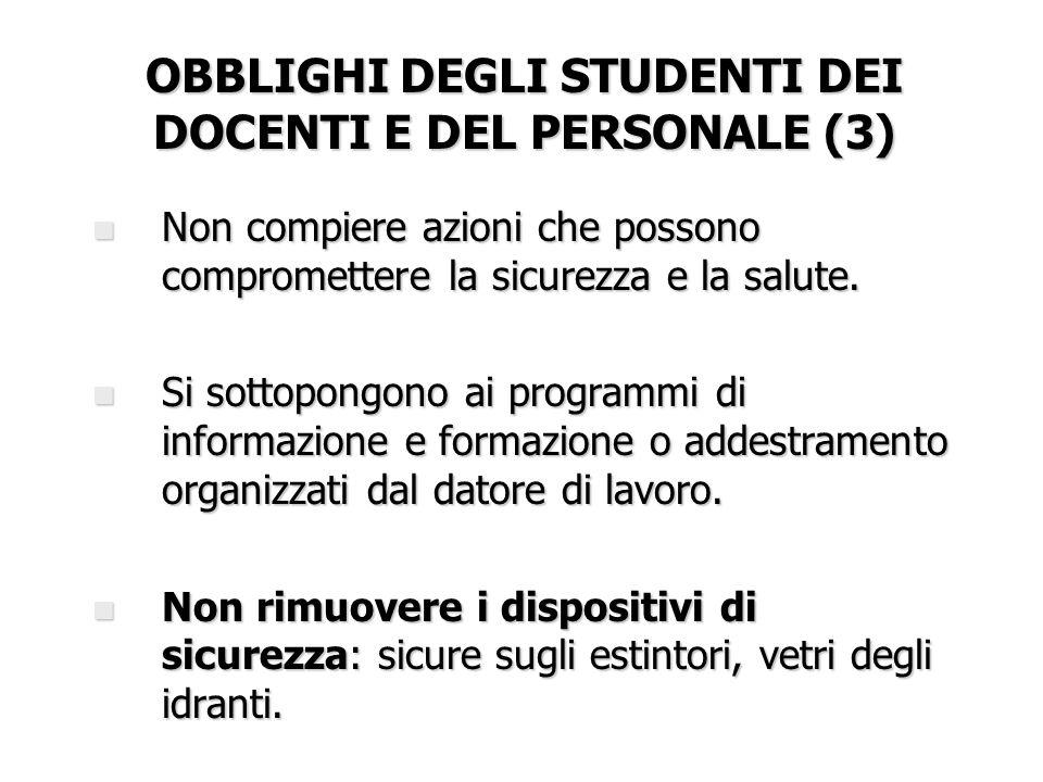 OBBLIGHI DEGLI STUDENTI DEI DOCENTI E DEL PERSONALE (3) n Non compiere azioni che possono compromettere la sicurezza e la salute. n Si sottopongono ai