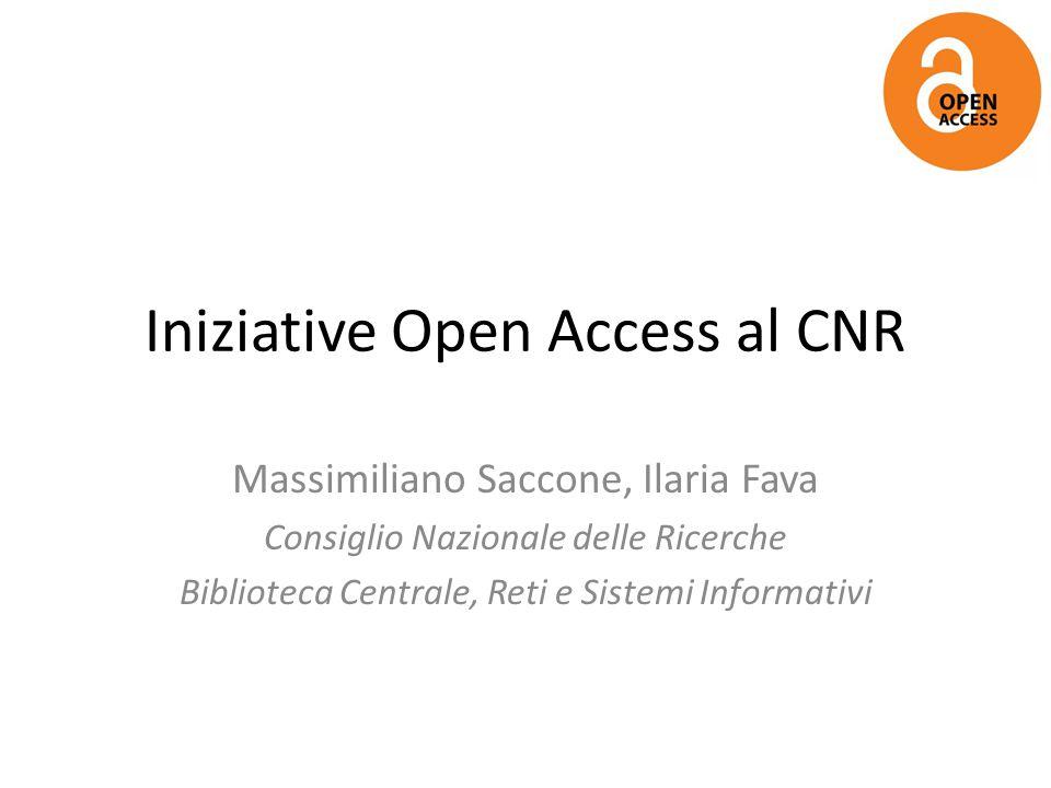 Iniziative Open Access al CNR Massimiliano Saccone, Ilaria Fava Consiglio Nazionale delle Ricerche Biblioteca Centrale, Reti e Sistemi Informativi