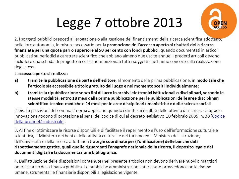 Legge 7 ottobre 2013 2. I soggetti pubblici preposti all'erogazione o alla gestione dei finanziamenti della ricerca scientifica adottano, nella loro a