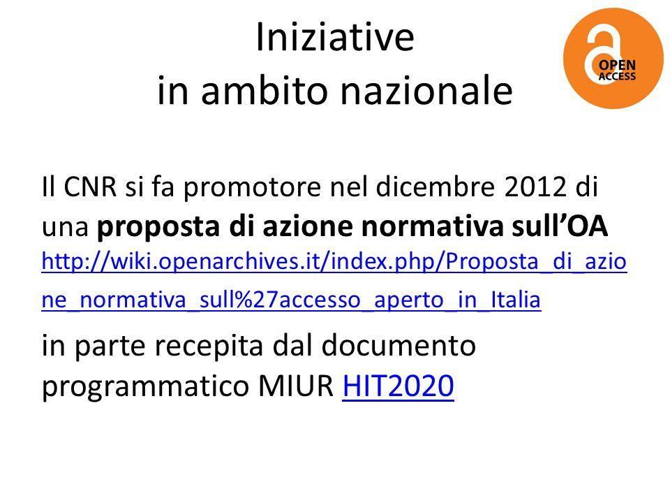 Iniziative in ambito nazionale Il CNR si fa promotore nel dicembre 2012 di una proposta di azione normativa sull'OA http://wiki.openarchives.it/index.