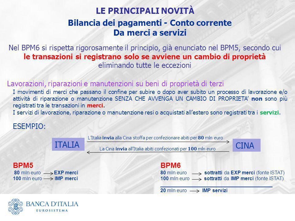 Bilancia dei pagamenti - Conto corrente Da merci a servizi Nel BPM6 si rispetta rigorosamente il principio, già enunciato nel BPM5, secondo cui le tra