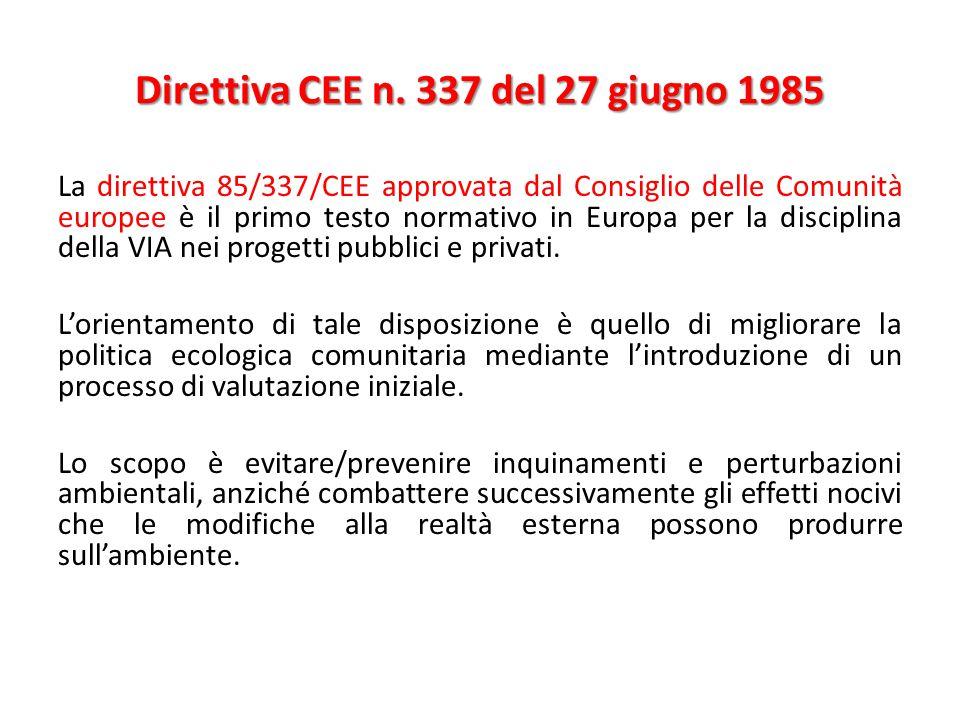 Direttiva CEE n. 337 del 27 giugno 1985 La direttiva 85/337/CEE approvata dal Consiglio delle Comunità europee è il primo testo normativo in Europa pe