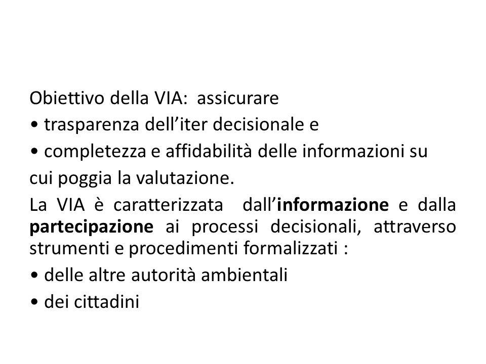 Obiettivo della VIA: assicurare trasparenza dell'iter decisionale e completezza e affidabilità delle informazioni su cui poggia la valutazione. La VIA